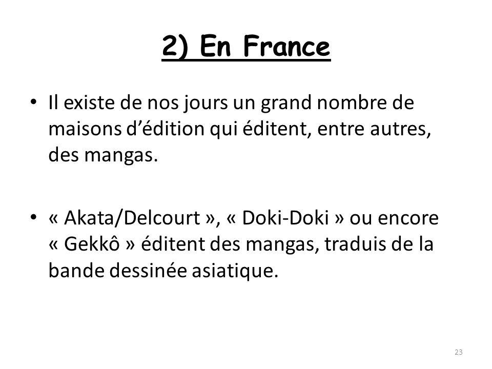 2) En France Il existe de nos jours un grand nombre de maisons dédition qui éditent, entre autres, des mangas. « Akata/Delcourt », « Doki-Doki » ou en