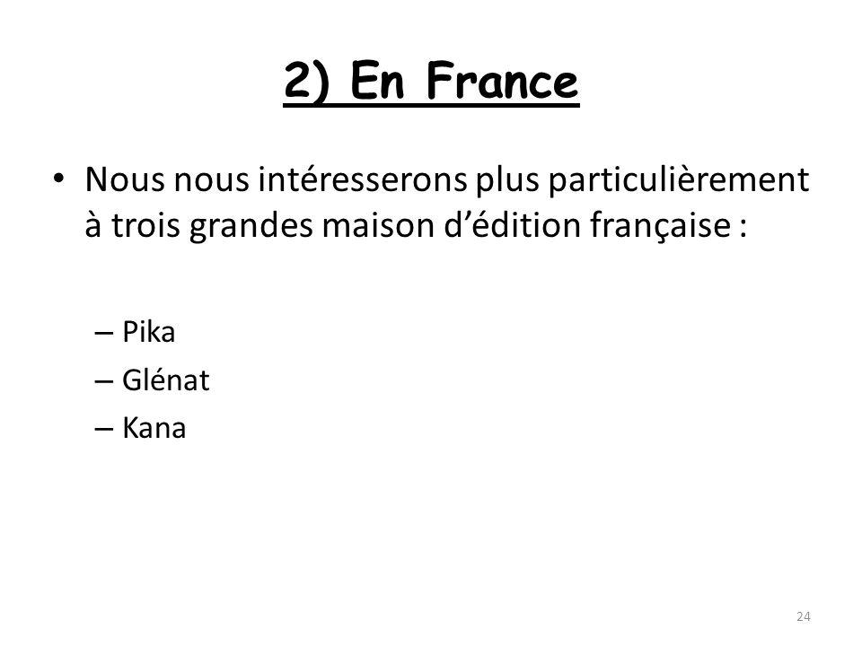 2) En France Nous nous intéresserons plus particulièrement à trois grandes maison dédition française : – Pika – Glénat – Kana 24