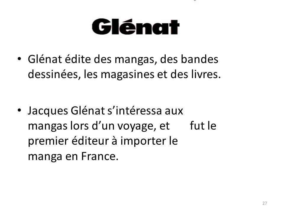 Glénat Glénat édite des mangas, des bandes dessinées, les magasines et des livres. Jacques Glénat sintéressa aux mangas lors dun voyage, et fut le pre