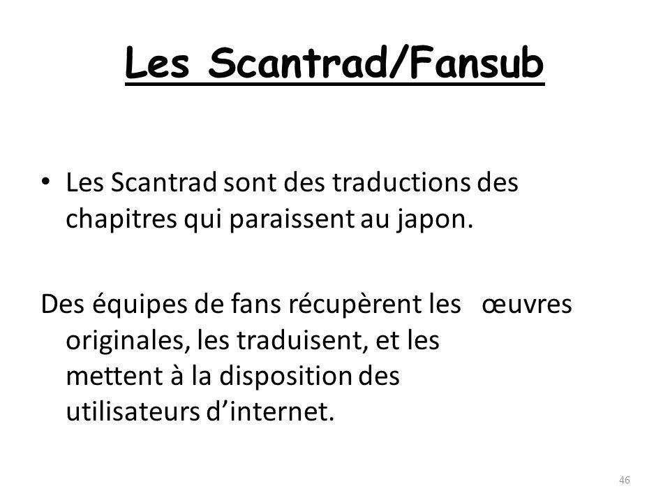 Les Scantrad/Fansub Les Scantrad sont des traductions des chapitres qui paraissent au japon. Des équipes de fans récupèrent les œuvres originales, les