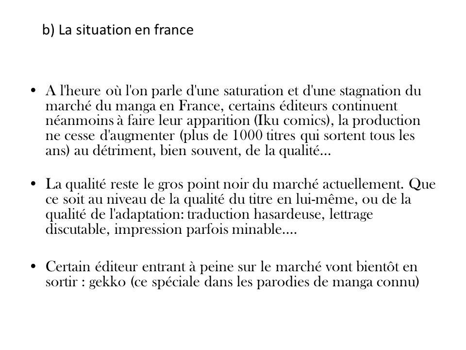 b) La situation en france A l'heure où l'on parle d'une saturation et d'une stagnation du marché du manga en France, certains éditeurs continuent néan
