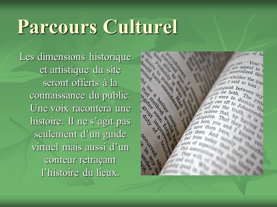 Parcours Culturel Les dimensions historique et artistique du site seront offerts à la connaissance du public. Une voix racontera une histoire. Il ne s