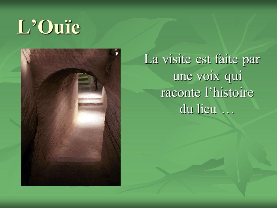 LOuïe La visite est faite par une voix qui raconte lhistoire du lieu …