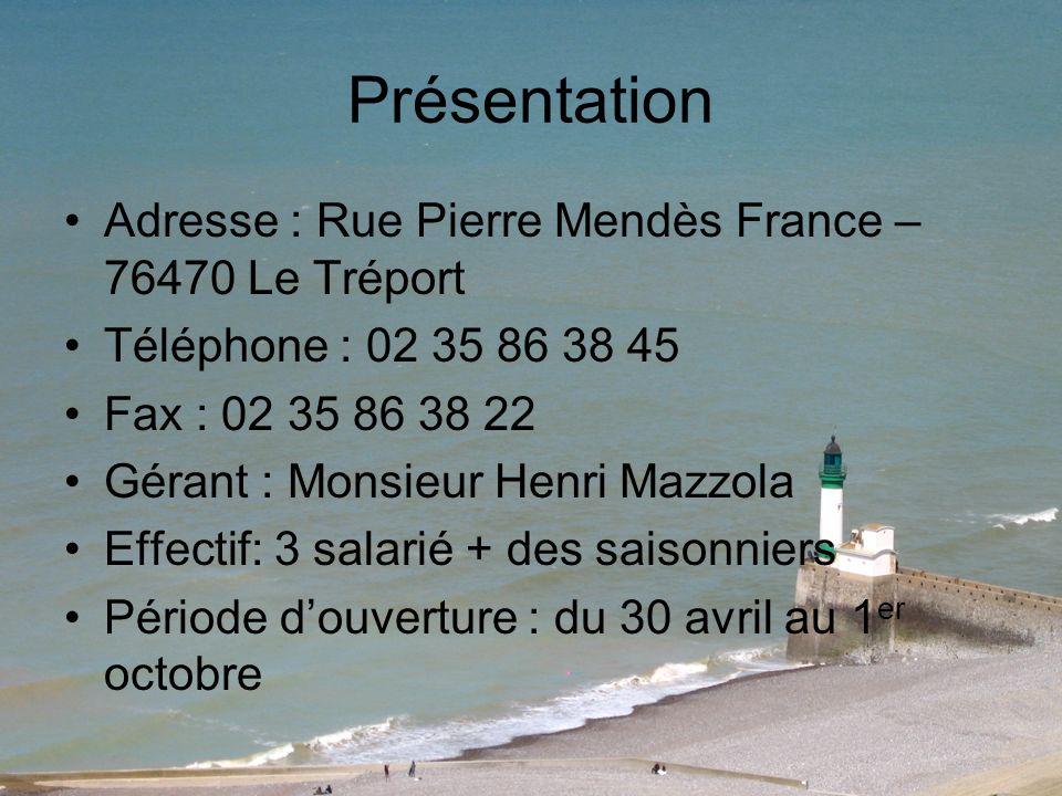 Présentation Adresse : Rue Pierre Mendès France – 76470 Le Tréport Téléphone : 02 35 86 38 45 Fax : 02 35 86 38 22 Gérant : Monsieur Henri Mazzola Eff