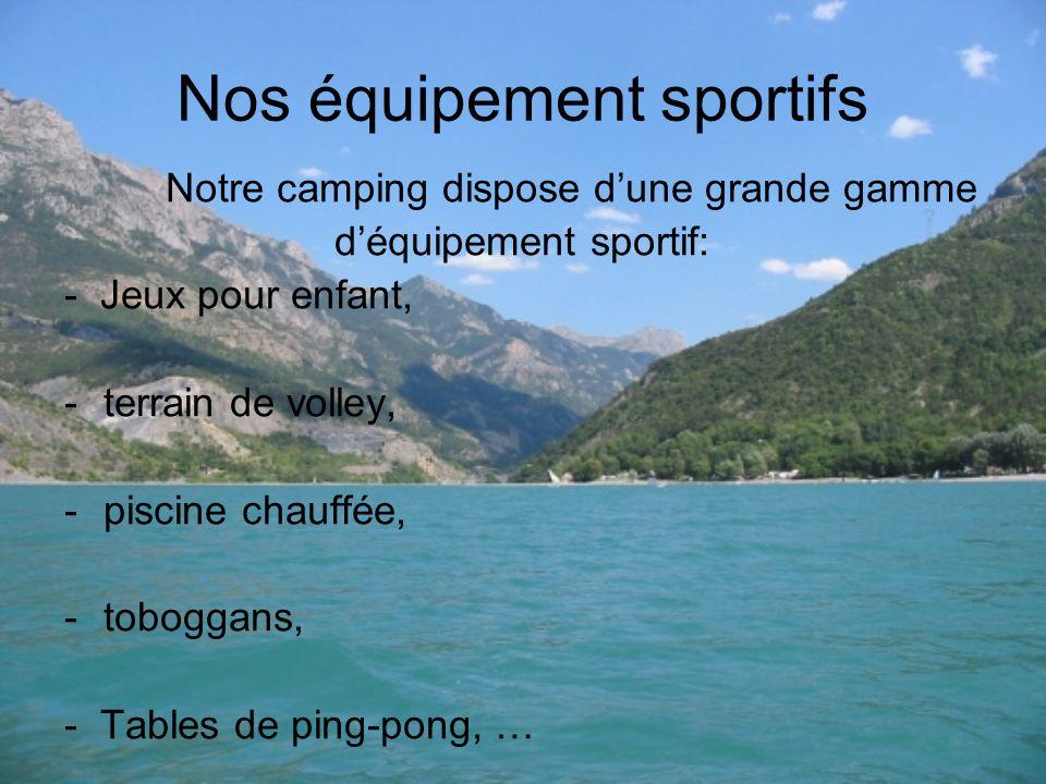 Nos équipement sportifs Notre camping dispose dune grande gamme déquipement sportif: - Jeux pour enfant, -t-terrain de volley, -p-piscine chauffée, -t