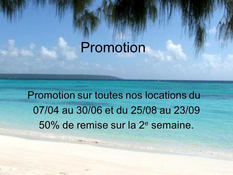 Promotion Promotion sur toutes nos locations du 07/04 au 30/06 et du 25/08 au 23/09 50% de remise sur la 2 e semaine.