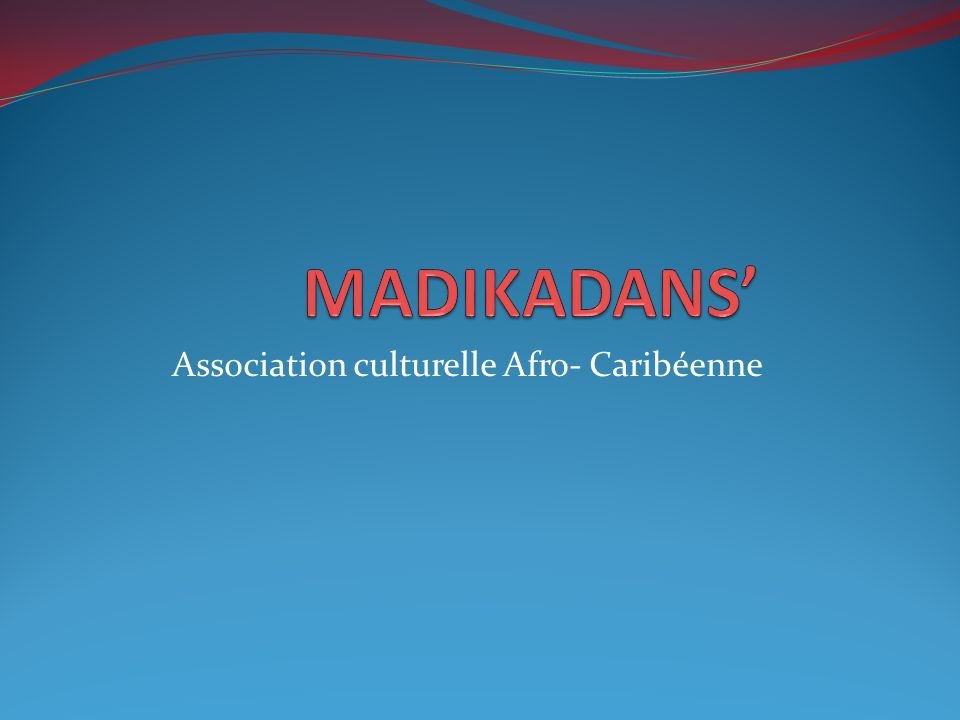 CONTACTS Laurence : 06 10 47 54 07 Danielle : 06 18 19 64 40 madikadans@hotmail.fr