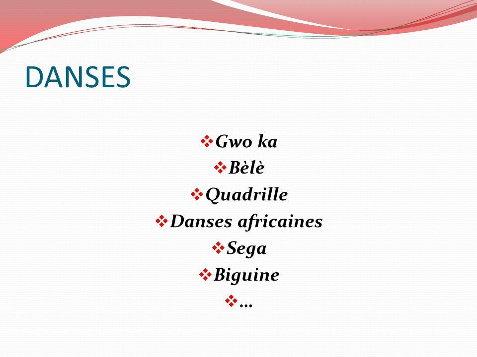 DANSES Gwo ka Bèlè Quadrille Danses africaines Sega Biguine …