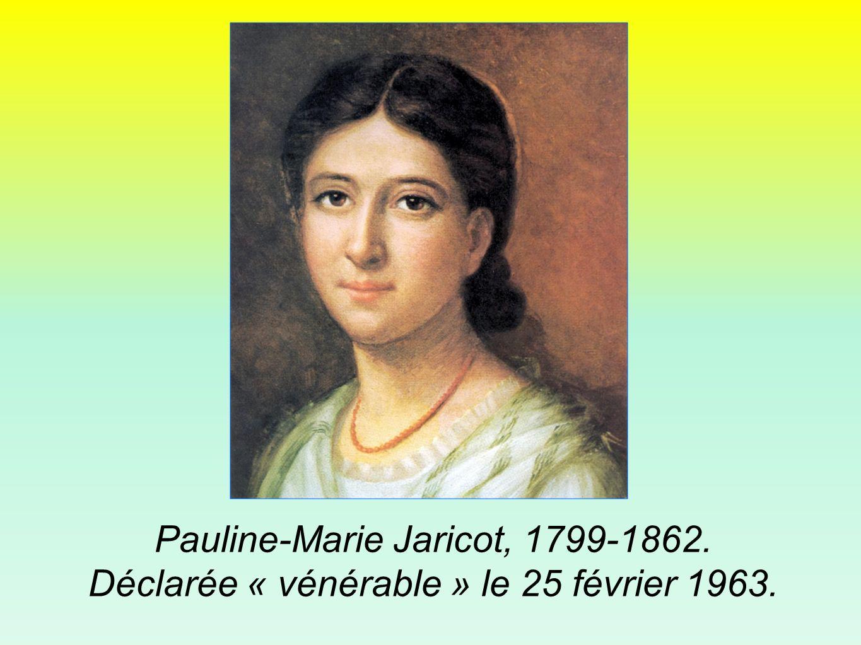 Pauline-Marie Jaricot, 1799-1862. Déclarée « vénérable » le 25 février 1963.