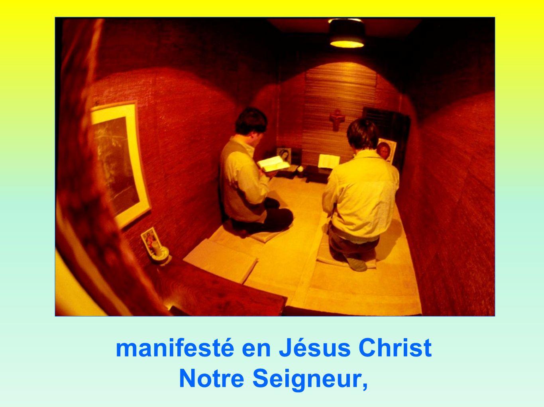 manifesté en Jésus Christ Notre Seigneur,