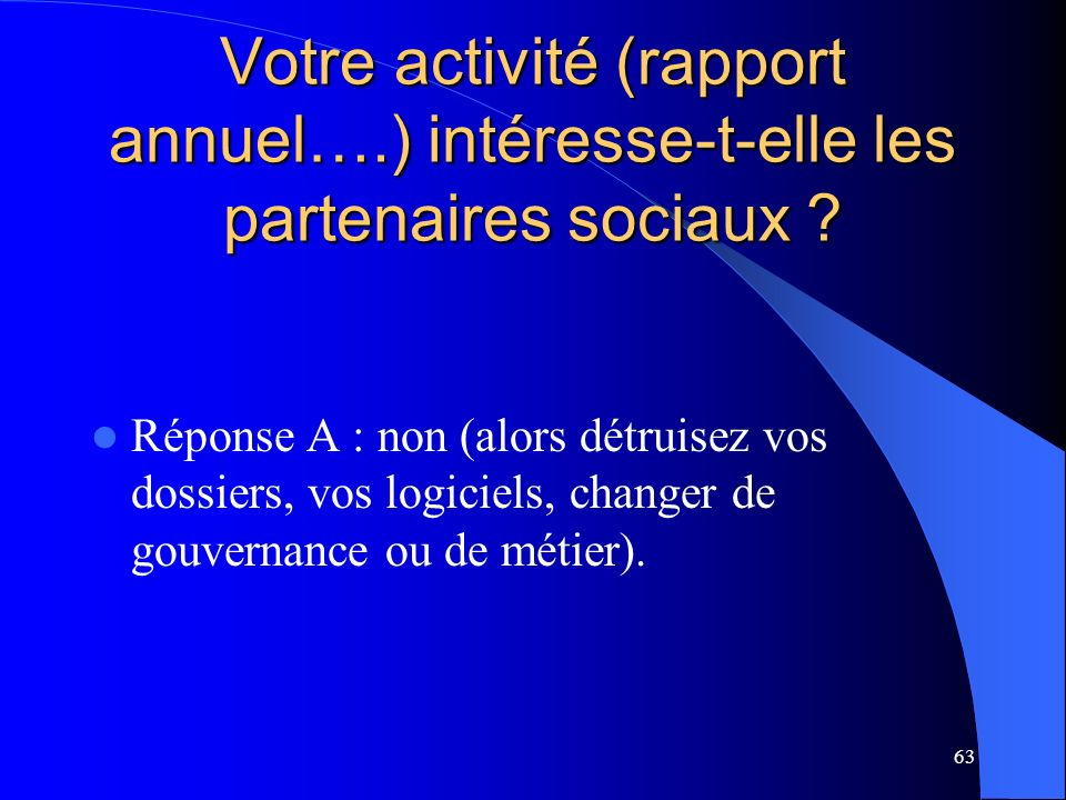 63 Votre activité (rapport annuel….) intéresse-t-elle les partenaires sociaux .
