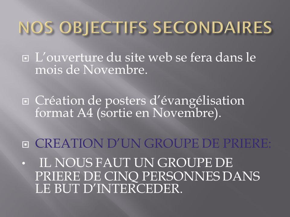Louverture du site web se fera dans le mois de Novembre. Création de posters dévangélisation format A4 (sortie en Novembre). CREATION DUN GROUPE DE PR