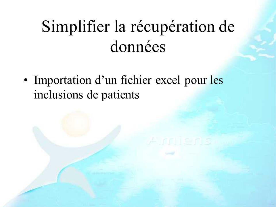 Simplifier la récupération de données Importation dun fichier excel pour les inclusions de patients