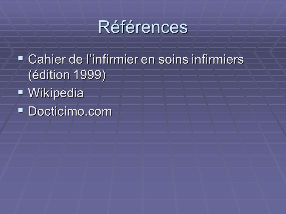 Références Cahier de linfirmier en soins infirmiers (édition 1999) Cahier de linfirmier en soins infirmiers (édition 1999) Wikipedia Wikipedia Doctici