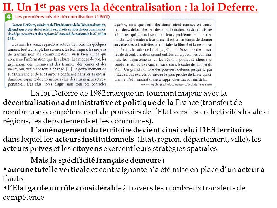 II. Un 1 er pas vers la décentralisation : la loi Deferre. La loi Deferre de 1982 marque un tournant majeur avec la décentralisation administrative et