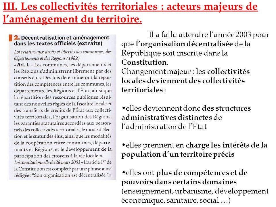 III. Les collectivités territoriales : acteurs majeurs de laménagement du territoire. Il a fallu attendre lannée 2003 pour que lorganisation décentral
