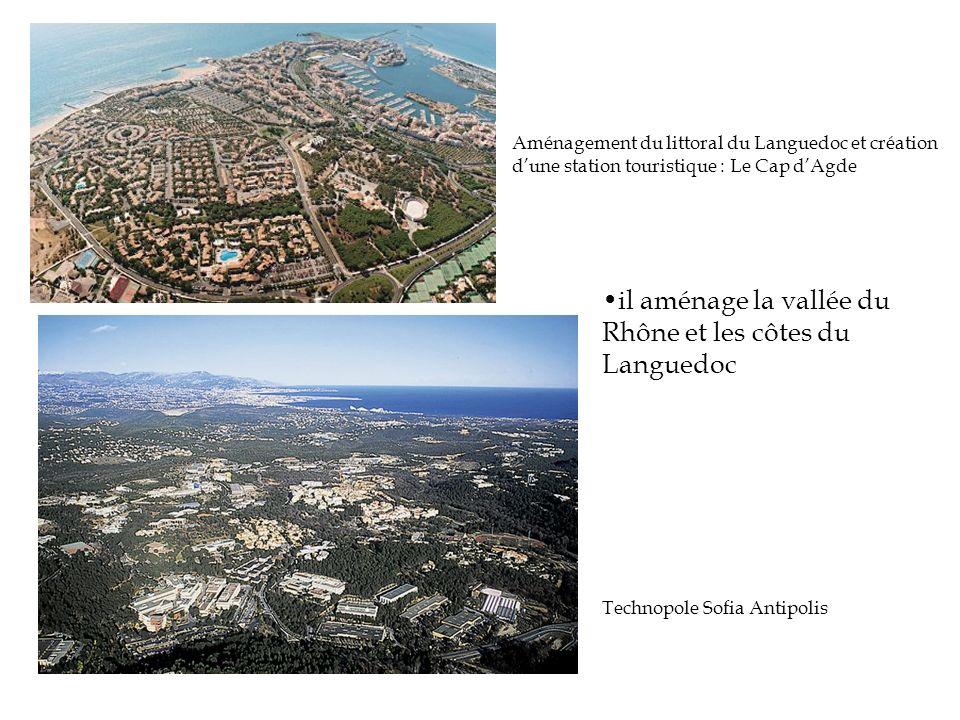 Technopole Sofia Antipolis Aménagement du littoral du Languedoc et création dune station touristique : Le Cap dAgde il aménage la vallée du Rhône et l
