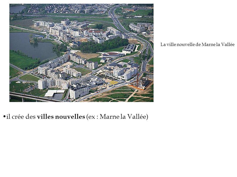 La ville nouvelle de Marne la Vallée il crée des villes nouvelles (ex : Marne la Vallée)