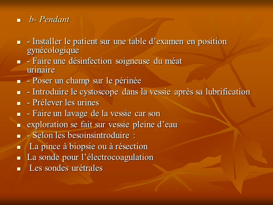 b- Pendant b- Pendant - Installer le patient sur une table dexamen en position gynécologique - Installer le patient sur une table dexamen en position