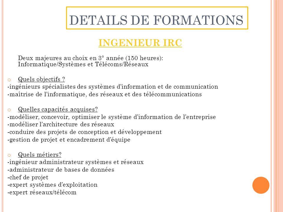 INGENIEUR IRC Deux majeures au choix en 3° année (150 heures): Informatique/Systèmes et Télécoms/Réseaux o Quels objectifs .