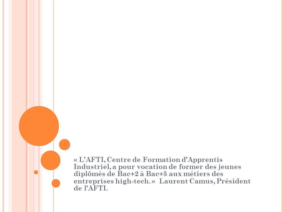 « LAFTI, Centre de Formation dApprentis Industriel, a pour vocation de former des jeunes diplômés de Bac+2 à Bac+5 aux métiers des entreprises high-tech.
