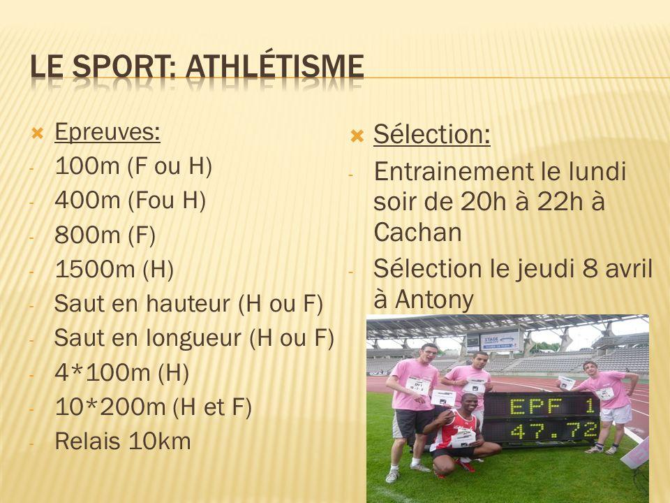 Epreuves: - 100m (F ou H) - 400m (Fou H) - 800m (F) - 1500m (H) - Saut en hauteur (H ou F) - Saut en longueur (H ou F) - 4*100m (H) - 10*200m (H et F)