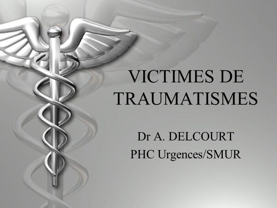 VICTIMES DE TRAUMATISMES Dr A. DELCOURT PHC Urgences/SMUR
