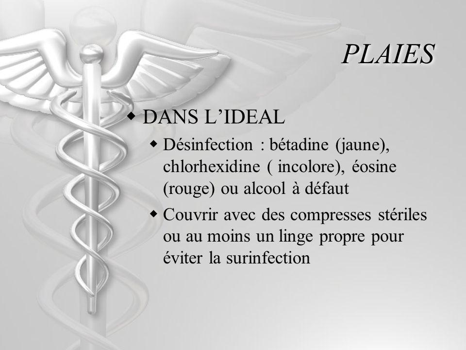 PLAIES DANS LIDEAL Désinfection : bétadine (jaune), chlorhexidine ( incolore), éosine (rouge) ou alcool à défaut Couvrir avec des compresses stériles
