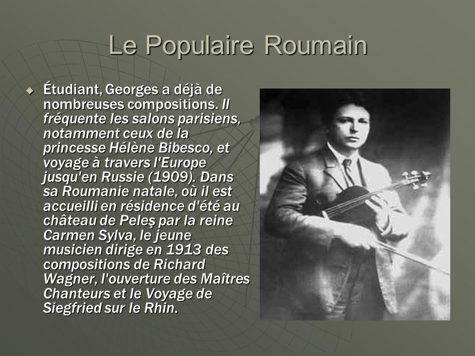 Le Populaire Roumain Étudiant, Georges a déjà de nombreuses compositions. Il fréquente les salons parisiens, notamment ceux de la princesse Hélène Bib