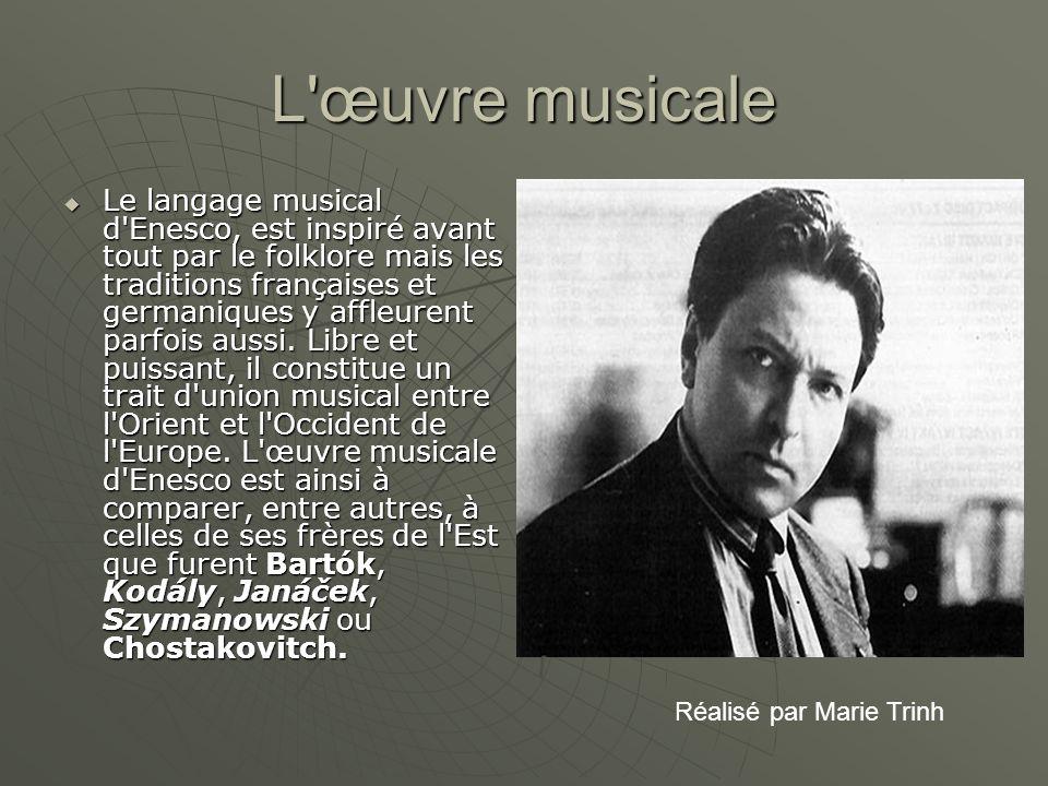 L'œuvre musicale Le langage musical d'Enesco, est inspiré avant tout par le folklore mais les traditions françaises et germaniques y affleurent parfoi