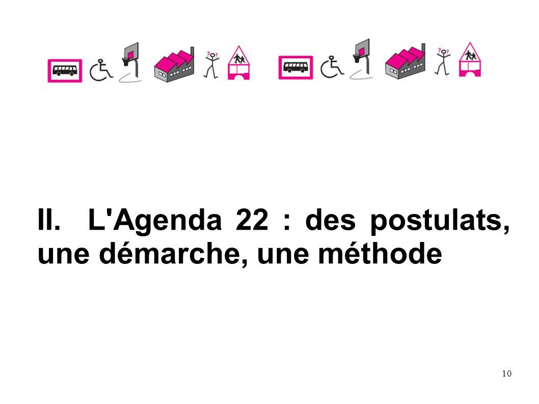 10 II. L'Agenda 22 : des postulats, une démarche, une méthode