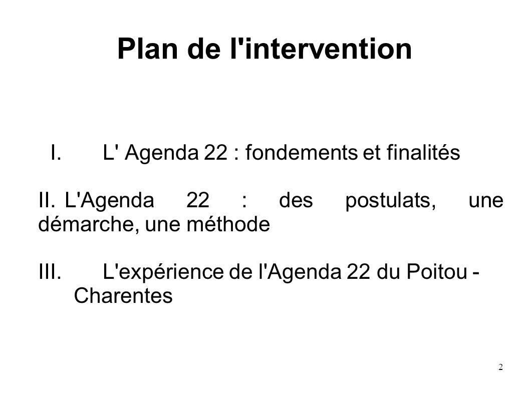 2 Plan de l'intervention I. L' Agenda 22 : fondements et finalités II. L'Agenda 22 : des postulats, une démarche, une méthode III. L'expérience de l'A