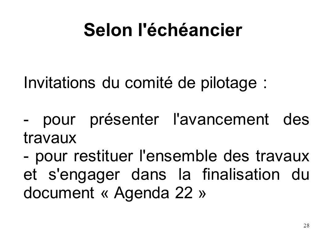 28 Selon l'échéancier Invitations du comité de pilotage : - pour présenter l'avancement des travaux - pour restituer l'ensemble des travaux et s'engag
