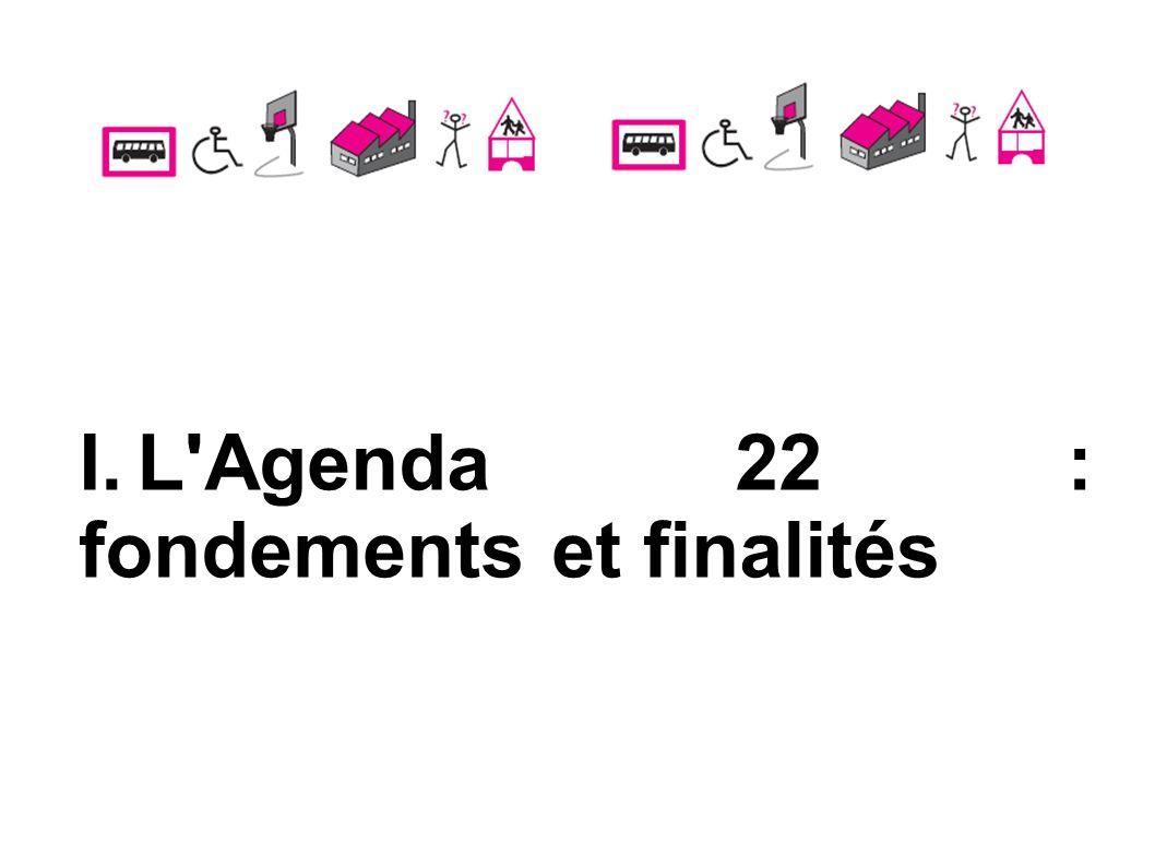 I.L'Agenda 22 : fondementset finalités