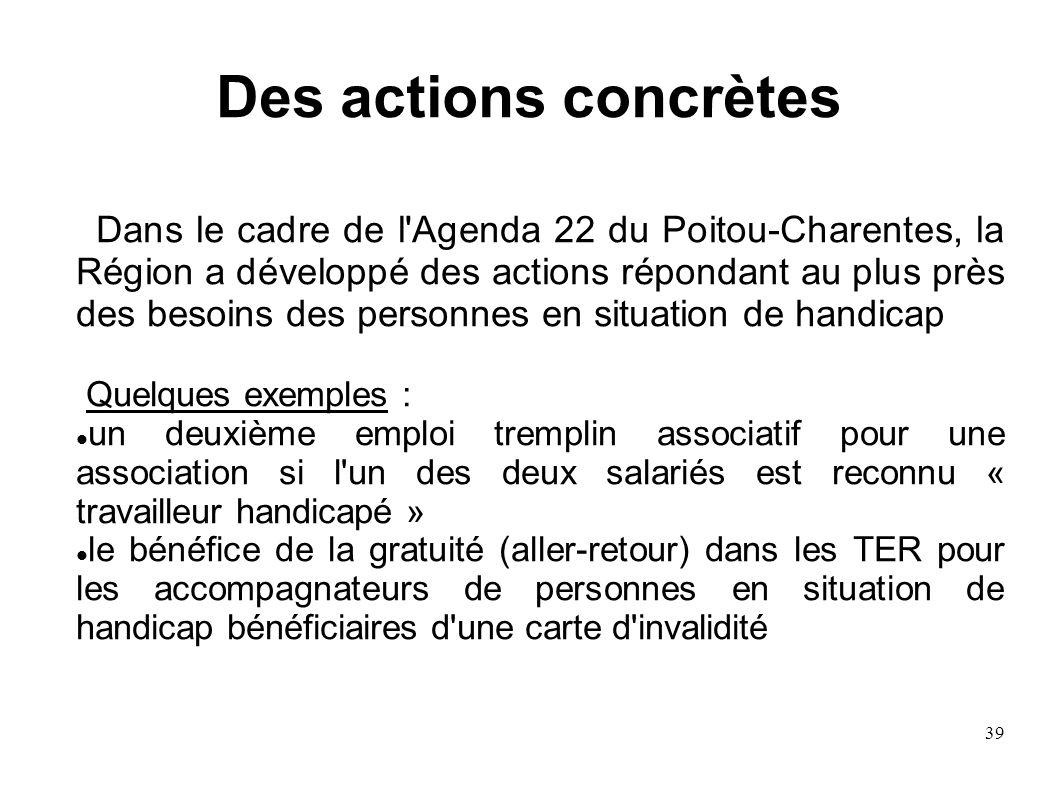39 Dans le cadre de l'Agenda 22 du Poitou-Charentes, la Région a développé des actions répondant au plus près des besoins des personnes en situation d
