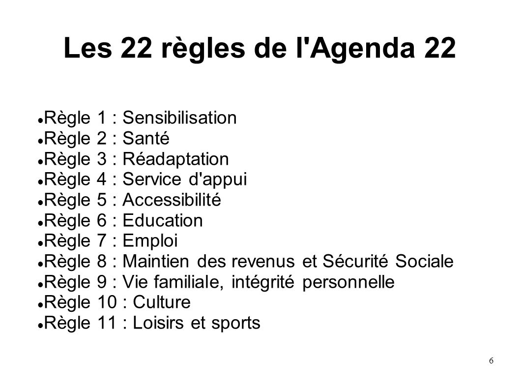 6 Les 22 règles de l'Agenda 22 Règle 1 : Sensibilisation Règle 2 : Santé Règle 3 : Réadaptation Règle 4 : Service d'appui Règle 5 : Accessibilité Règl