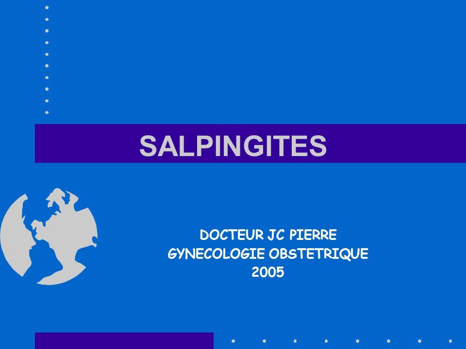 SALPINGITES DOCTEUR JC PIERRE GYNECOLOGIE OBSTETRIQUE 2005