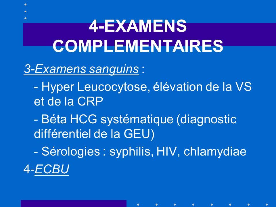 4-EXAMENS COMPLEMENTAIRES 3-Examens sanguins : - Hyper Leucocytose, élévation de la VS et de la CRP - Béta HCG systématique (diagnostic différentiel d