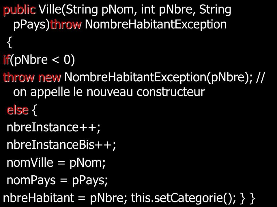 public Ville int throw public Ville(String pNom, int pNbre, String pPays)throw NombreHabitantException { if 0 if(pNbre < 0) throw new NombreHabitantEx