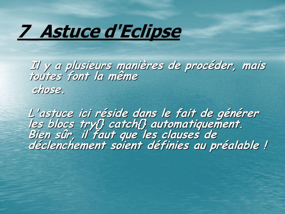 7_Astuce d'Eclipse Il y a plusieurs manières de procéder, mais toutes font la même Il y a plusieurs manières de procéder, mais toutes font la même cho