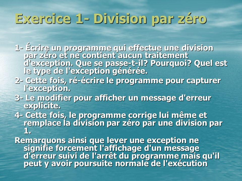 Exercice 1- Division par zéro 1- Écrire un programme qui effectue une division par zéro et ne contient aucun traitement d'exception. Que se passe-t-il
