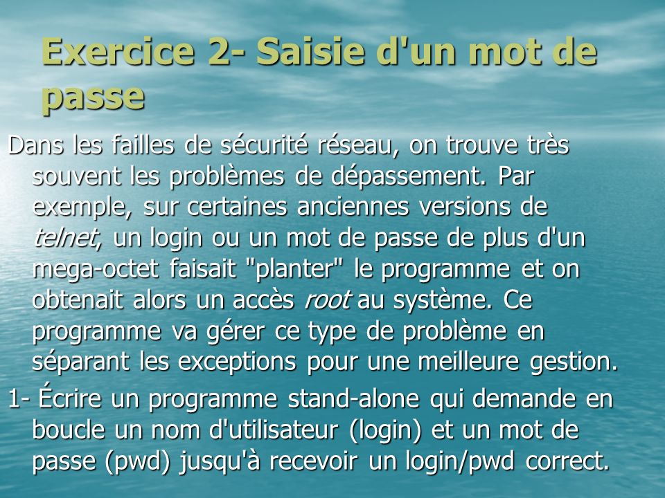 Exercice 2- Saisie d'un mot de passe Dans les failles de sécurité réseau, on trouve très souvent les problèmes de dépassement. Par exemple, sur certai