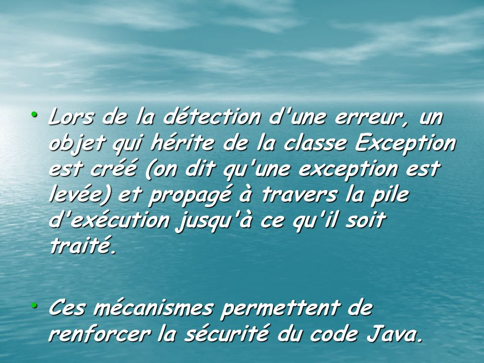 Lors de la détection d'une erreur, un objet qui hérite de la classe Exception est créé (on dit qu'une exception est levée) et propagé à travers la pil