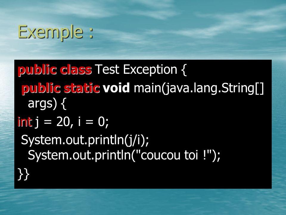 Exemple : public class Test Exception { public static void main(java.lang.String[] args) { public static void main(java.lang.String[] args) { int j =