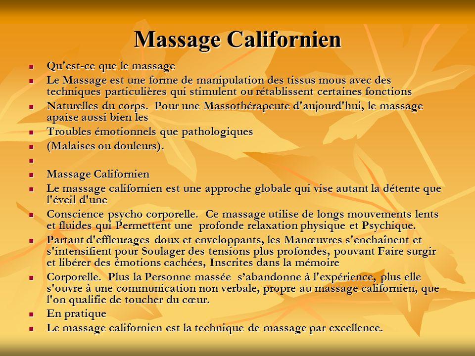 Massage Californien Qu'est-ce que le massage Qu'est-ce que le massage Le Massage est une forme de manipulation des tissus mous avec des techniques par