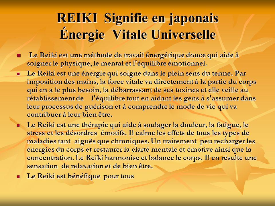REIKI Signifie en japonais Énergie Vitale Universelle Le Reiki est une méthode de travail énergétique douce qui aide à soigner le physique, le mental