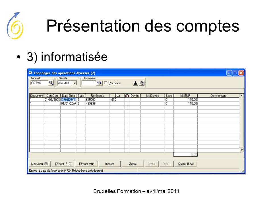 Bruxelles Formation – avril/mai 2011 Présentation des comptes 3) informatisée