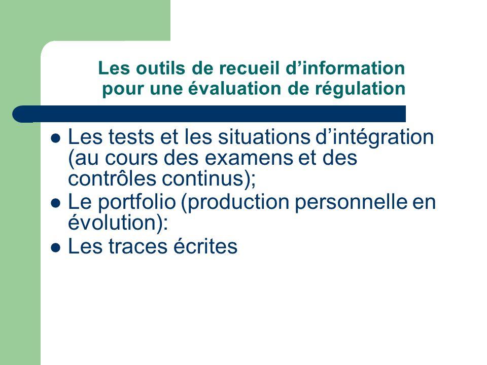 Les outils de recueil dinformation pour une évaluation de régulation Les tests et les situations dintégration (au cours des examens et des contrôles c