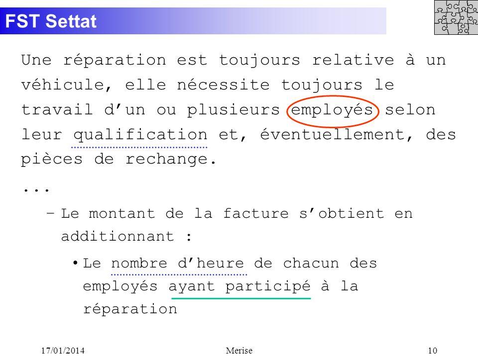 FST Settat 17/01/2014Merise10 Une réparation est toujours relative à un véhicule, elle nécessite toujours le travail dun ou plusieurs employés selon l