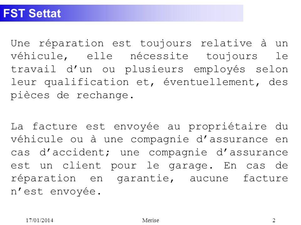 FST Settat 17/01/2014Merise2 Une réparation est toujours relative à un véhicule, elle nécessite toujours le travail dun ou plusieurs employés selon le